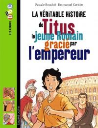 Couverture «La véritable histoire de Titus, le jeune romain grâcié par l'empereur»