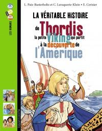 Couverture «VÉRITABLE HISTOIRE DE THORDIS LA PETITE VICKING QUI PARTIT …AMÉRIQUE (LA)»