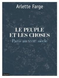 Couverture «LE PEUPLE ET LES CHOSES : PARIS AU XVIIIe SIÈCLE»