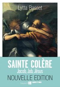 Couverture «SAINTE COLÈRE : JACOB, JOB, JÉSUS»