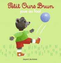 Couverture «Petit Ours Brun joue au foot»