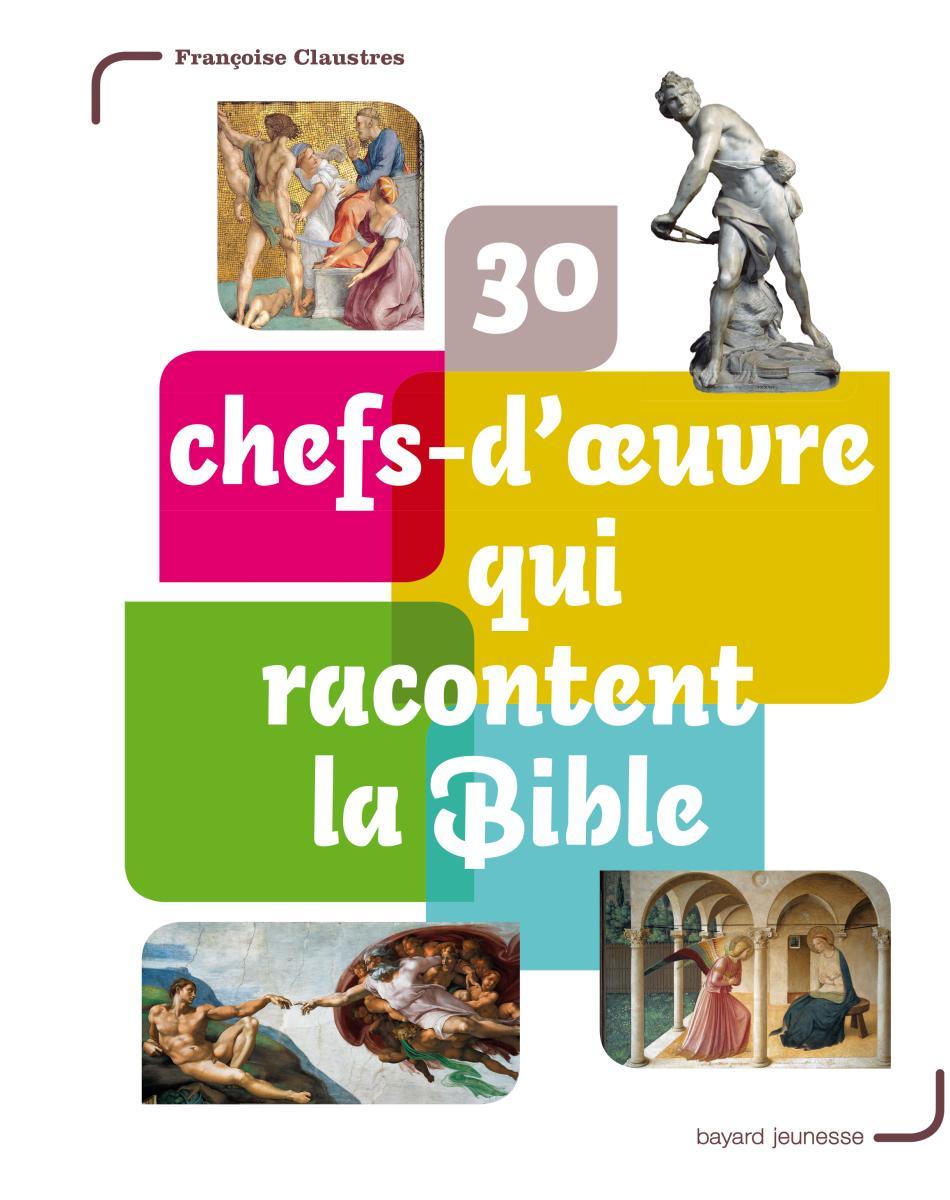 Couverture de «30 chefs-d'oeuvre qui racontent la Bible»