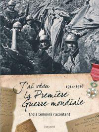 Couverture «J'AI VECU LA PREMIÈRE GUERRE MONDIALE (1914-1918)»