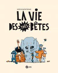 Couverture «La vie des très bêtes – T1 – (2011)»