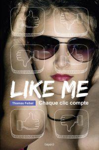 Couverture «LIKE ME: CHAQUE CLIC COMPTE»