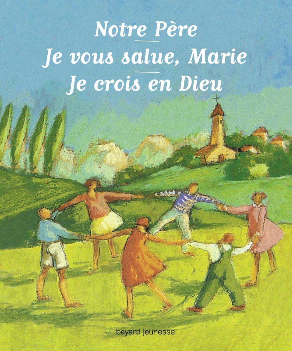 Couverture de «Notre Père, Je vous salue Marie, Je crois en Dieu»