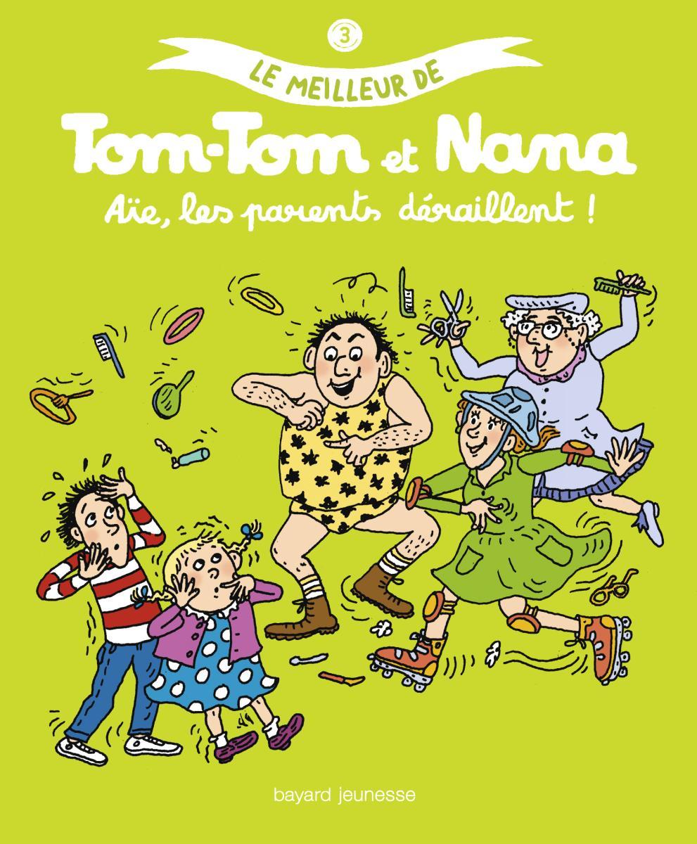 Couverture de «LE MEILLEUR DE TOM-TOM ET NANA – AIE LES PARENTS DERAILLENT»