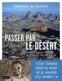 Couverture «Passer par le désert : sur les traces de Charles de Foucauld»