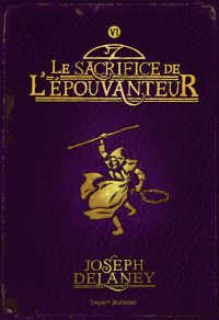 Couverture «SACRIFICE DE L'ÉPOUVANTEUR (LE), TOME 6: L'ÉPOUVANTEUR»