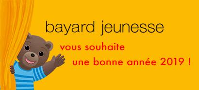 Bayard Jeunesse vous souhaite une bonne année 2019 !